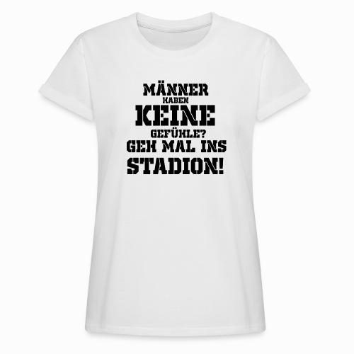 Männer haben keine Gefühle? geh mal ins Stadion! - Frauen Oversize T-Shirt