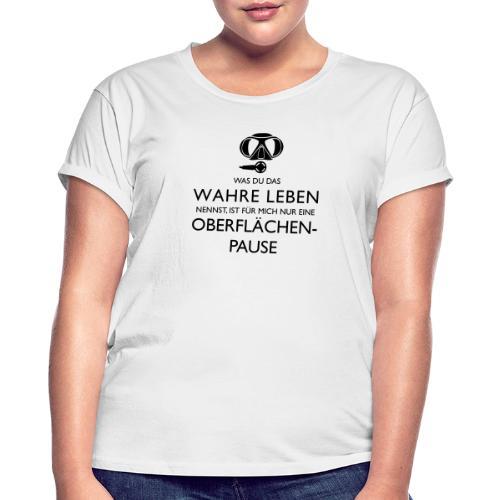 Das Wahre Leben? Nur Oberflächenpause! - Frauen Oversize T-Shirt
