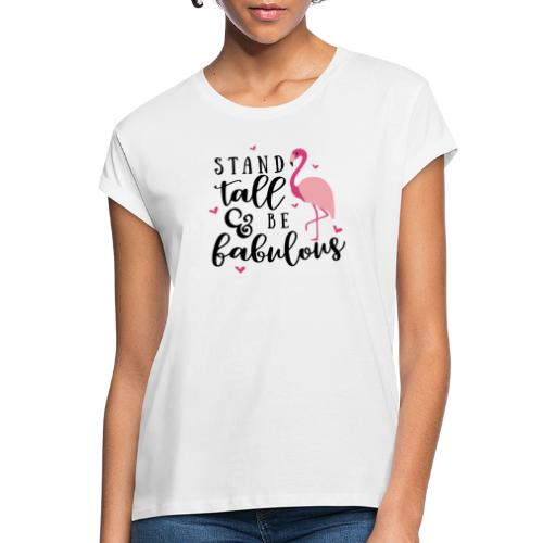 Stand tall and be fabulous - Vrouwen oversize T-shirt