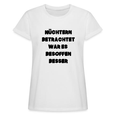 Nüchtern betrachtet Spruch ft2 - Frauen Oversize T-Shirt
