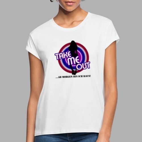 Take me out_Sie_Var. 2 - Frauen Oversize T-Shirt