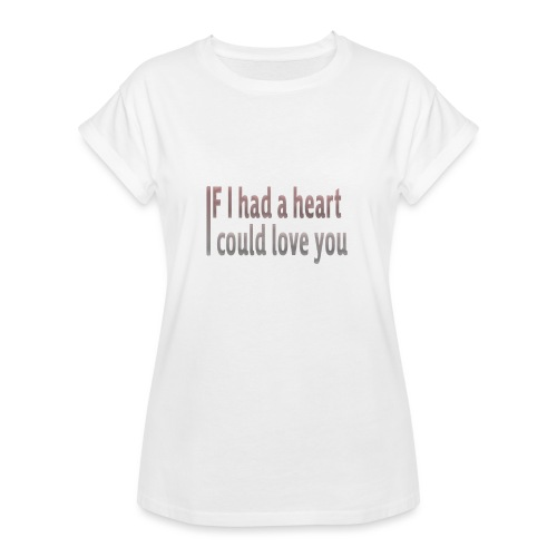 if i had a heart i could love you - Women's Oversize T-Shirt