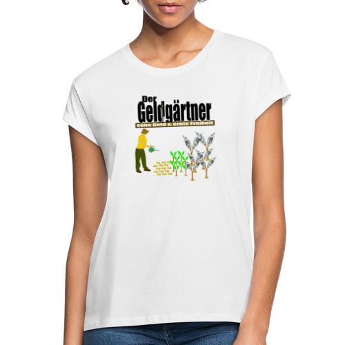 Der Geldgärtner sähe Geld und ernte Freiheit - Frauen Oversize T-Shirt