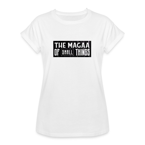 The magaa of small things - Women's Oversize T-Shirt