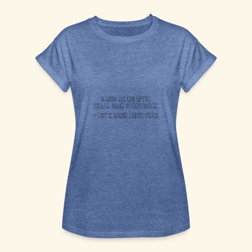 Spring aldrig efter killar eller spårvagnar - Oversize-T-shirt dam