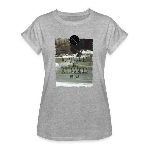 Working kills your surfing skills - Frauen Oversize T-Shirt