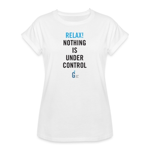 RELAX Nothing is under control IV - Women's Oversize T-Shirt