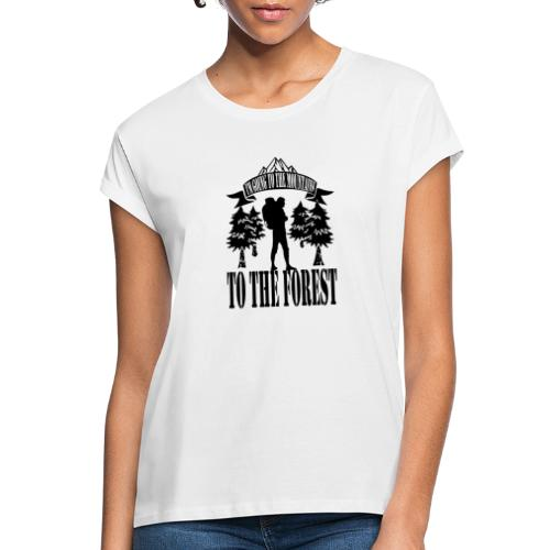 I m going to the mountains to the forest - Women's Oversize T-Shirt