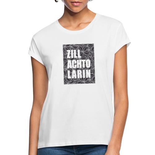 Zillachtolarin - Frauen Oversize T-Shirt