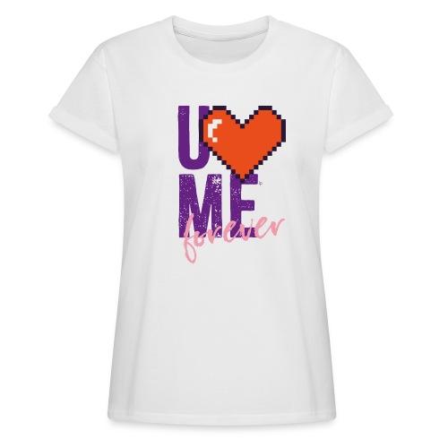 U LOVE ME FOREVER - Frauen Oversize T-Shirt