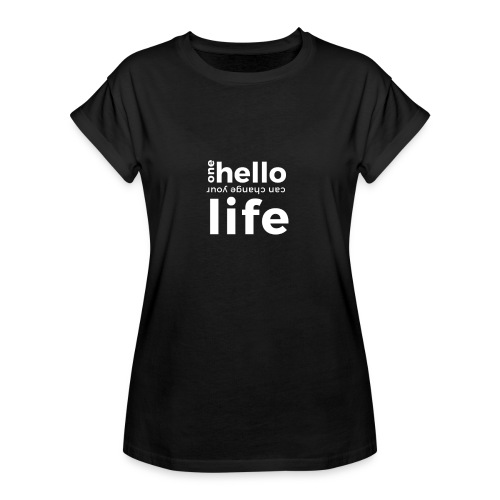 ONE HELLO CAN CHANGE YOUR LIFE - Frauen Oversize T-Shirt