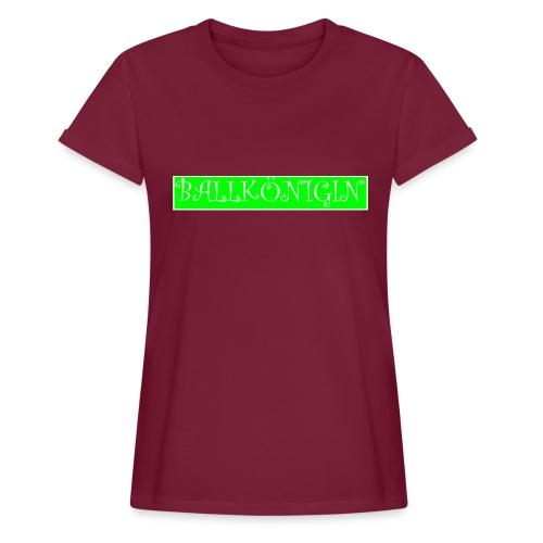Ballkönigin - Frauen Oversize T-Shirt