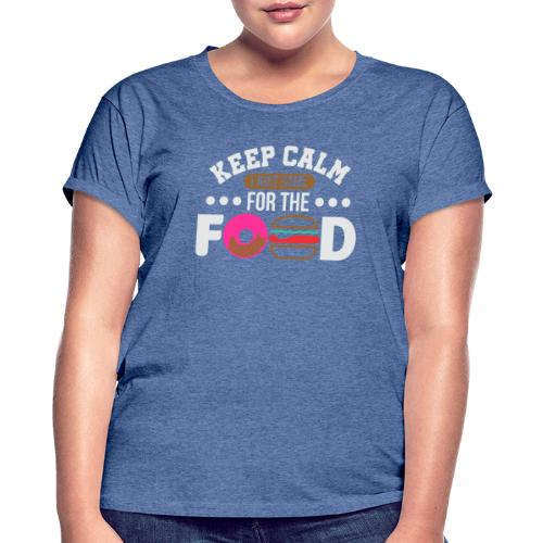 Keep Calm I just came for the Food - Frauen Oversize T-Shirt