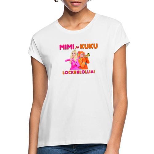 Mimi ja Kuku Lockenlollia - Naisten oversized-t-paita
