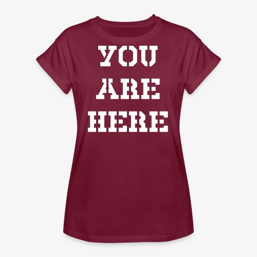YOU ARE HERE - Frauen Oversize T-Shirt