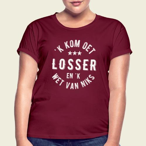 'k kom oet Losser en 'k wet van niks - Vrouwen oversize T-shirt