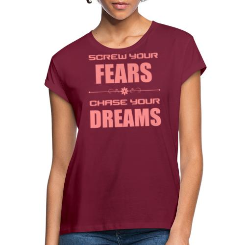 Screw your Fears - Chase your Dreams - Frauen Oversize T-Shirt