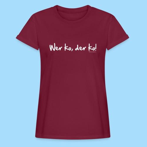 Wer ko, der ko! - Frauen Oversize T-Shirt