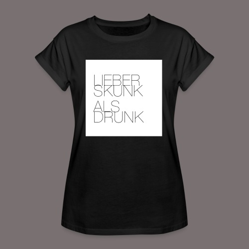Lieber Skunk als Drunk - Frauen Oversize T-Shirt