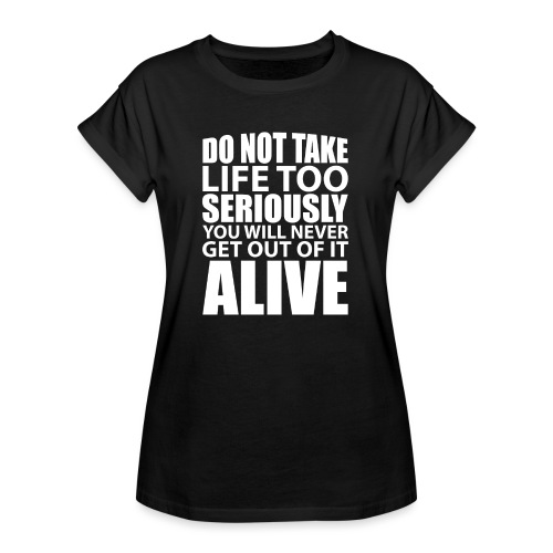do not take life too seriously - Oversize T-skjorte for kvinner