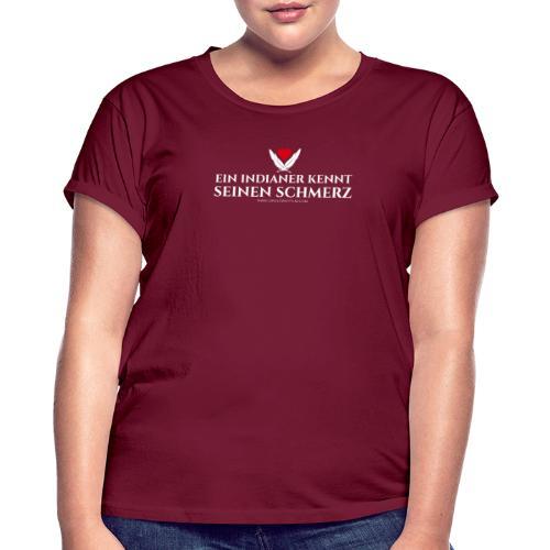 Ein Indianer kennt (k)seinen Schmerz – weiß - Frauen Oversize T-Shirt
