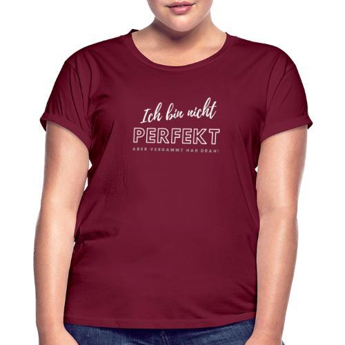 Ich bin nicht Perfekt... - Frauen Oversize T-Shirt