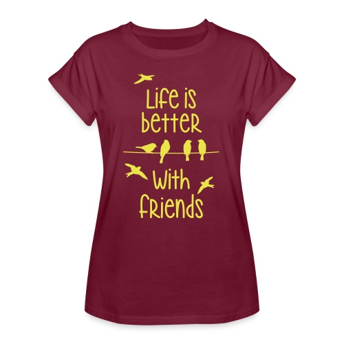 elämä on parempi ystävien kanssa lintujen - life - Women's Oversize T-Shirt