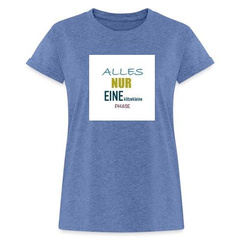 Mutti-Mutmacher: ALLES NUR EINE klitzekleine PHASE - Frauen Oversize T-Shirt
