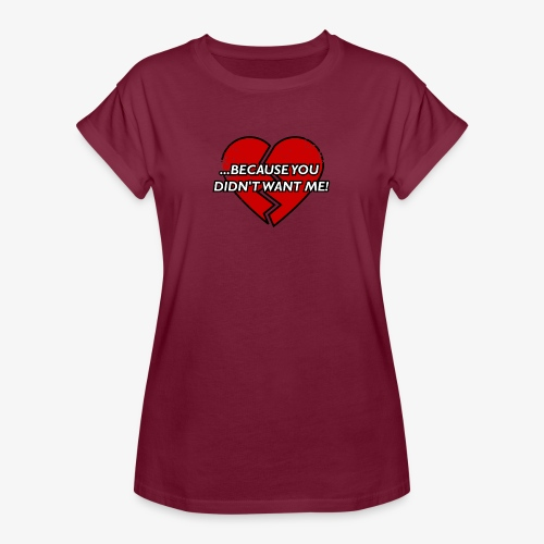 Because You Did not Want Me! - Women's Oversize T-Shirt