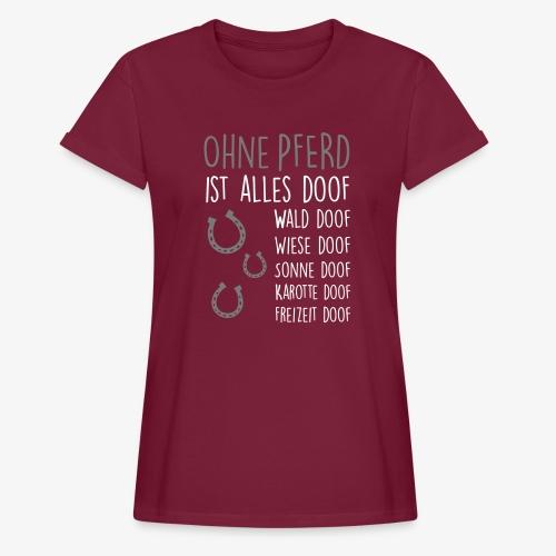 Vorschau: Ohne PFERD ist alles doof - Frauen Oversize T-Shirt
