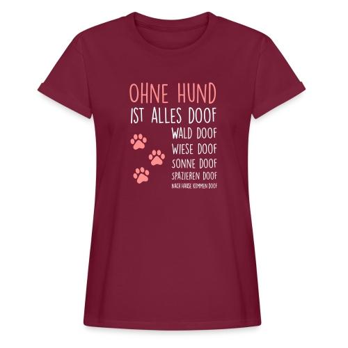 Vorschau: Ohne Hund ist alles doof - Frauen Oversize T-Shirt