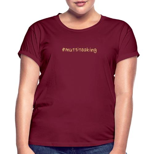 muttitasking - Frauen Oversize T-Shirt