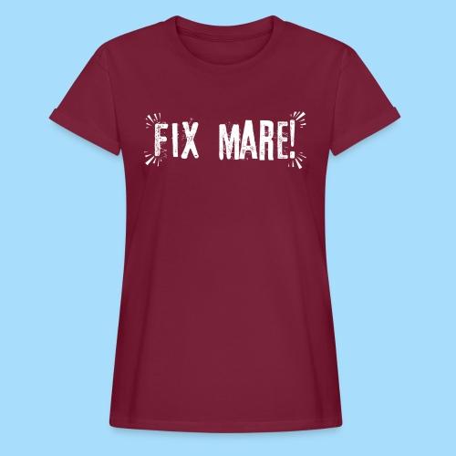 Fix Mare! - Frauen Oversize T-Shirt