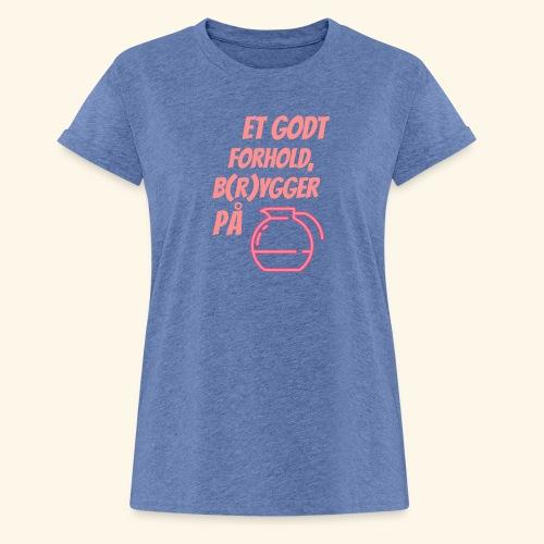 Et godt forhold, b(r)ygger på... - Dame oversize T-shirt
