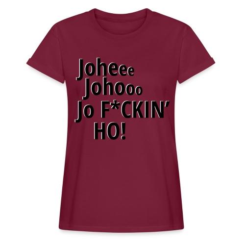 Premium T-Shirt Johee Johoo JoF*CKIN HO! - Vrouwen oversize T-shirt