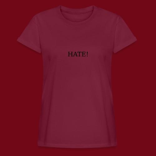 hate! - Frauen Oversize T-Shirt