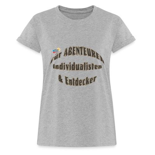 Abenteurer Individualisten & Entdecker - Frauen Oversize T-Shirt