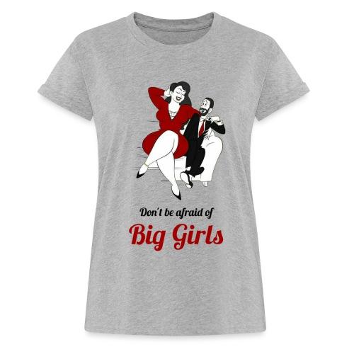 'DO NOT BE AFRAID OR BIG GIRLS' ' - Women's Oversize T-Shirt