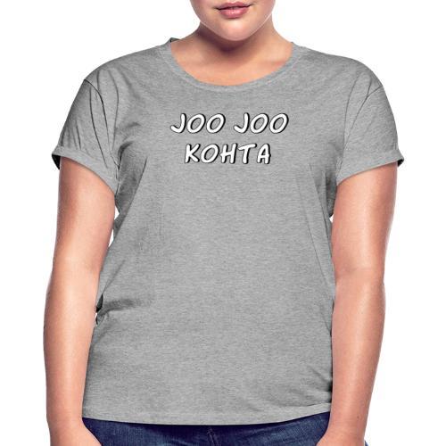 Joo joo kohta 2 - Naisten oversized-t-paita
