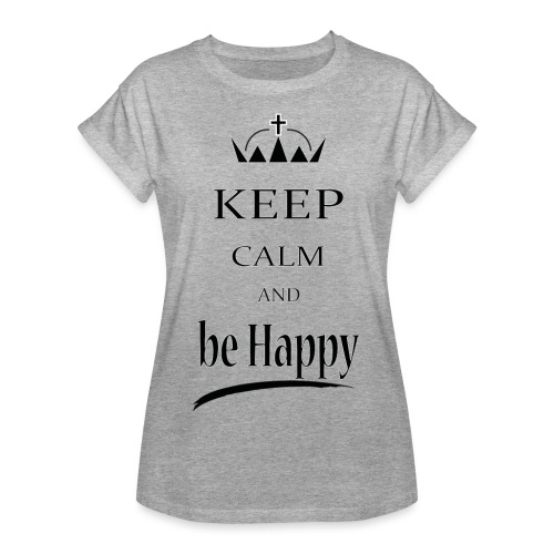 keep_calm and_be_happy-01 - Maglietta ampia da donna