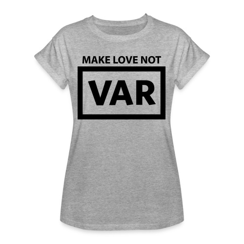 Make Love Not Var - Vrouwen oversize T-shirt