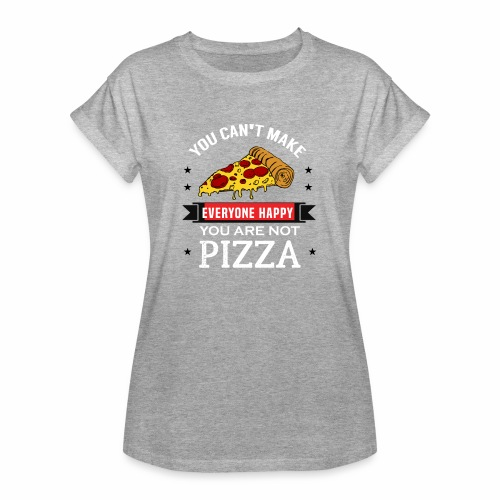 You can't make everyone Happy - You are not Pizza - Frauen Oversize T-Shirt