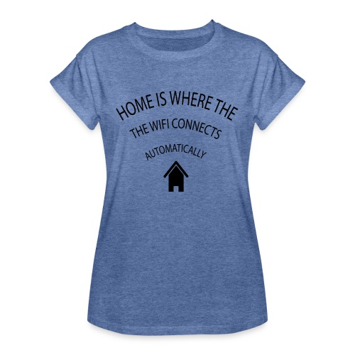 Home is where the Wifi connects automatically - Women's Oversize T-Shirt