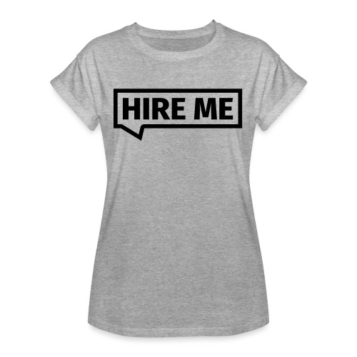 HIRE ME! (callout) - Women's Oversize T-Shirt