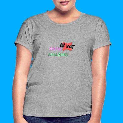 Hana Is Not Amazing T-Shirts - Women's Oversize T-Shirt