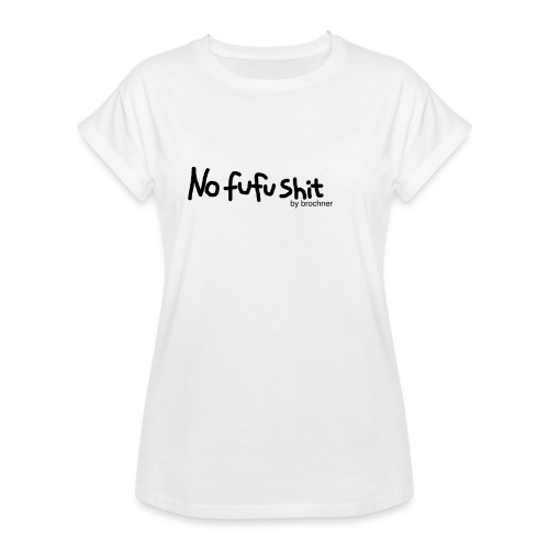 no fufu shit by brochner - Dame oversize T-shirt