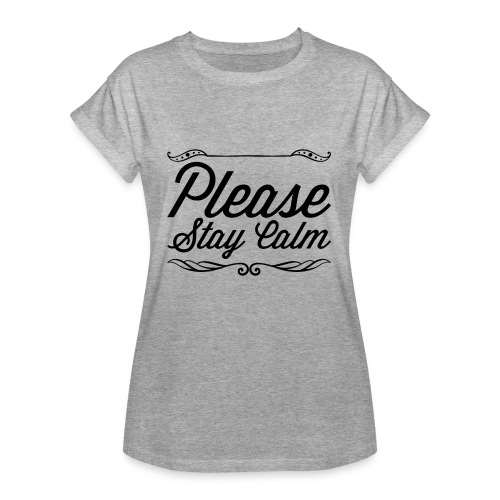 Please Stay Calm - Women's Oversize T-Shirt