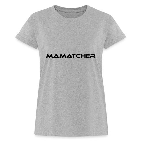 MaMatcher - Frauen Oversize T-Shirt