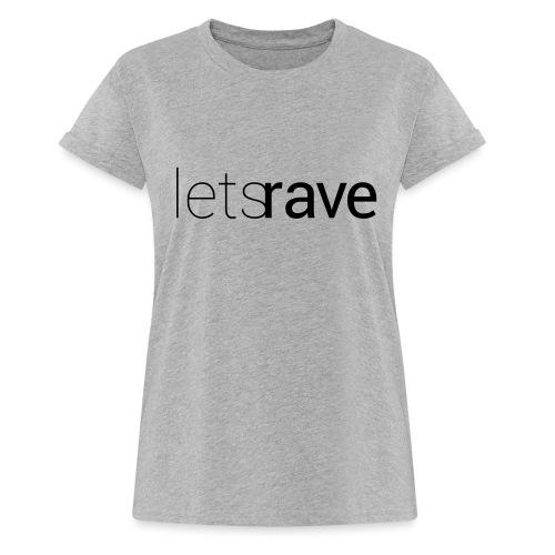 letsrave - Frauen Oversize T-Shirt