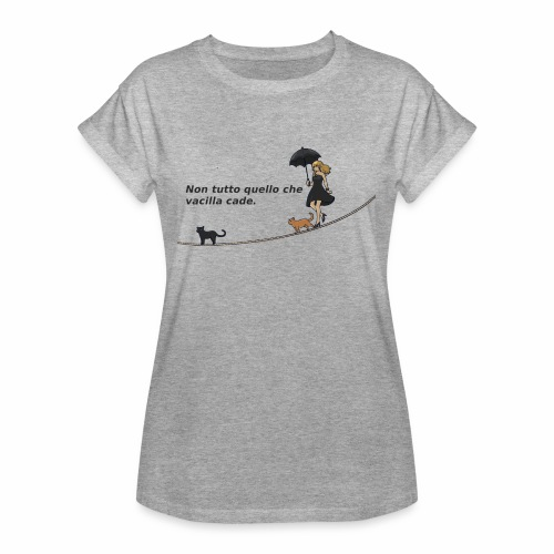 Non tutto quello che vacilla cade - Maglietta ampia da donna
